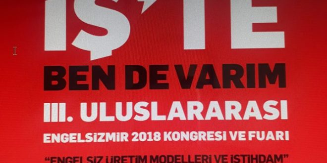 ZİÇEV İzmir, 1-3 Kasım 2018 tarihleri arasında III. Uluslararası Engelsizmir 2018 Kongre ve Fuarında…